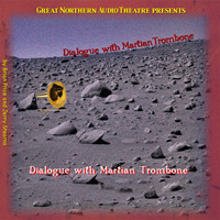 Dialogue with Martian Trombone